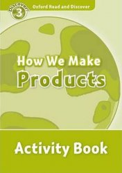 Oxford Read and Discover Level 3 How We Make Products Activity Book - Alex Raynham
