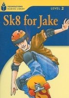 FOUNDATIONS READING LIBRARY Level 2 READER: SK8 FOR JAKE