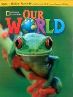 OUR WORLD Level 1 LESSON PLANNER with CLASS AUDIO CD & TEACHER'S RESOURCE CD-ROM