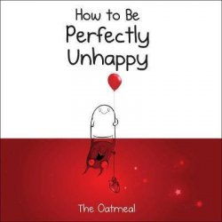 How to Be Perfectly Unhappy - Matthew Inman