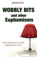 Wobbly Bits and Other Euphemisms Over 3,000 Ways to Avoid Speaking Your Mind