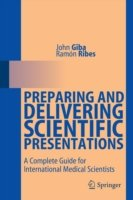 Preparing and Delivering Scientific Presentations A Complete Guide for International Medical Scientists