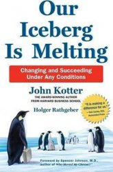Our Iceberg is Melting : Changing and Succeeding Under Any Conditions - John Kotter; Holger Rathgeber