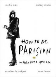 How To Be Parisian: Wherever You Are - Anne Berest; kolektiv autorů