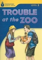 FOUNDATIONS READING LIBRARY Level 2 READER: TROUBLE AT THE ZOO