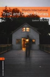 OXFORD BOOKWORMS LIBRARY New Edition 2 GHOSTS INTERNATIONAL: TROLL AND OTHER STORIES with AUDIO CD