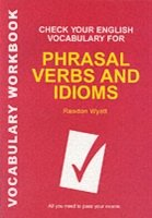 Check Your English Vocabulary for Phrasal Verbs and Idioms All You Need to Pass Your Exams