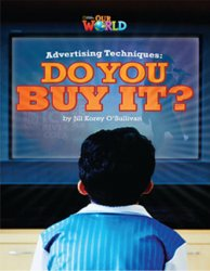 OUR WORLD Level 6 READER: ADVERTISING TECHNIQUES: DO YOU BUY IT?