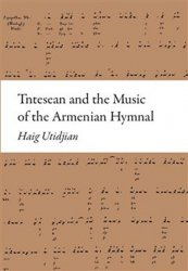 Tntesean and the Music of the Armenian Hymnal - Haig Utidjan