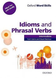 Oxford Word Skills Intermediate Idioms and Phrasal Verbs with Answer Key - Ruth Gairns;Stuart Redman