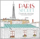 Paris secret: Carnet de coloriages & promenades antistress