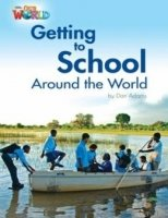 OUR WORLD Level 3 READER: GETTING TO SCHOOL AROUND THE WORLD