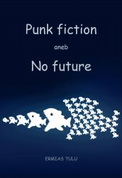 Punk fiction aneb No future - Ermias Tulu [E-kniha]