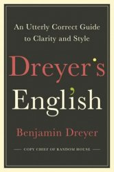 Dreyer´s English: An Utterly Correct Guide to Clarity and Style : The UK Edition - Dreyer Benjamin