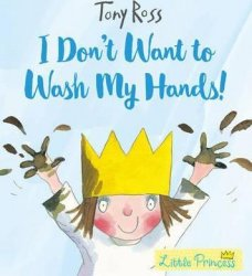 I Don´t Want to Wash My Hands! - Tony Ross