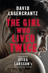 The Girl Who Lived Twice: A New Dragon Tattoo Story - Lagercrantz David