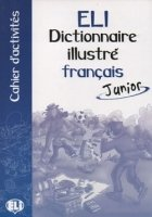 ELI DICTIONNAIRE ILLUSTRE FRANCAIS JUNIOR CAHIER D´ACTIVITES