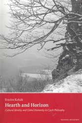 Hearth and Horizon - Cultural Identity and Global Humanity in Czech Philosophy