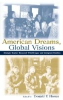 American Dreams, Global Visions Dialogic Teacher Research with Refugee and Immigrant Families