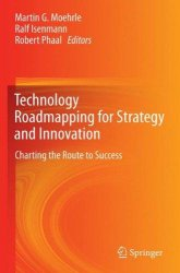 Technology Roadmapping for Strategy and Innovation: Charting the Route to Success