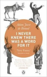 I Never Knew There Was a Word For It - Adam Jacot de Boinod