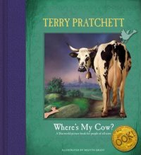 WHERE´S MY COW? A DISCOWORLD PICTURE BOOK