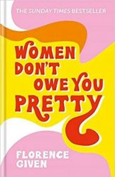 Women Don´t Owe You Pretty : The debut book from Florence Given