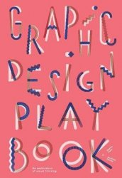 Graphic Design Play Book : An Exploration of Visual Thinking