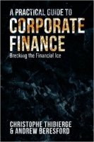 A Practical Guide to Corporate Finance : Breaking the Financial Ice
