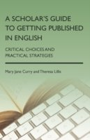 A Scholar's Guide to Getting Published in English Critical Choices and Practical Strategies
