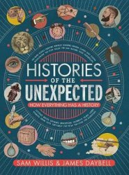 Histories of the Unexpected : How Everything Has a History - Willis Sam, Daybell James,