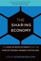 The Sharing Economy : The End of Employment and the Rise of Crowd-Based Capitalism