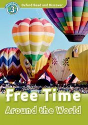 OXFORD READ AND DISCOVER Level 3: FREE TIME AROUND THE WORLD + AUDIO CD PACK