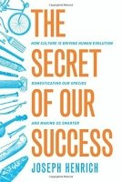 The Secret of Our Success: How Culture Is Driving Human Evolution