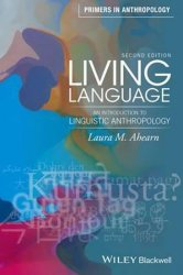 Living Language : An Introduction to Linguistic Anthropology - Laura M. Ahearn