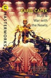 RUR & War with the Newts - Karel Čapek