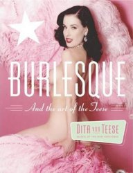 Burlesque: And the Art of the Teese/Fetish and the Art of the Teese