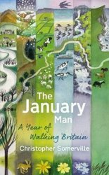 The January Man : A Year of Walking Britain - Christoper Somerville