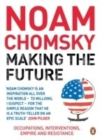 Chomsky, Making the Future - Occupations, Interventions, Empire and Resistance