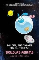 SO LONG AND THANKS FOR ALL THE FISH (HITCHHIKERS GUIDE 4) - ...