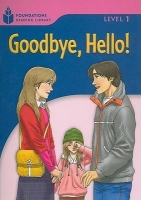 FOUNDATIONS READING LIBRARY Level 1 READER: GOODBYE, HELLO! ...