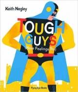 Tough Guys Have Feelings Too - Negley, K.
