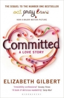 Committed: A Love Story - Gilbert, E.