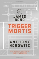 Trigger Mortis: A James Bond Novel - Horowitz, A.