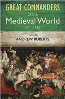 Great Commanders of the Medieval World: 454 - 1582 - Andrew ...