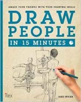 Draw People in 15 Minutes: Amaze your friends with your drawing skills (Draw in 15 Minutes) - Spicer, J.