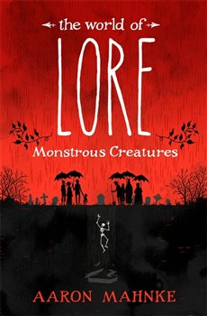 The World of Lore, Volume 1: Monstrous Creatures - Aaron Mahnke