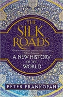 The Silk Roads : A New History of the World - Frankopan, P.