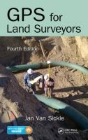 GPS for Land Surveyors, 4th Ed. - Sickle, Jan Van