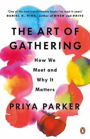 The Art of Gathering : How We Meet and Why It Matters - Priya Parker